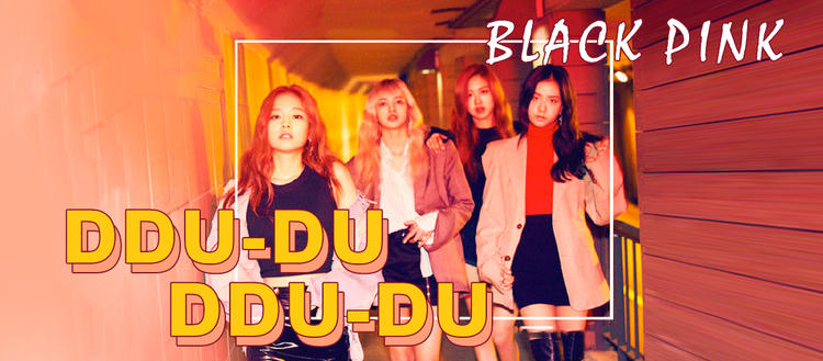 BlackPink《DDU DU DDU DU》