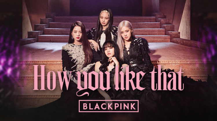 BlackPink《How you like that》(完整版)